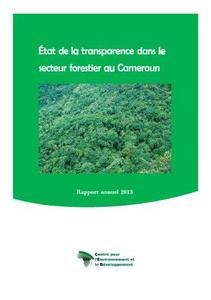 Annual Report 2013 on the state of transparency in the forest sector in Cameroon